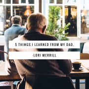 Five Things I Learned From my Dad