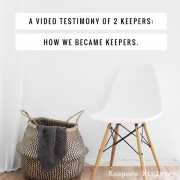 How We Became Keepers –A Video Testimony You Don't Want to Miss!