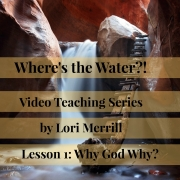 "Video Teaching Series ""Where's the Water?!"" Kick-Off! Lesson 1: Why God Why?"