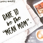 "Dare To Be The ""Mean Mom"""