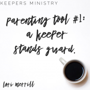 Parenting Principle #1 -A Keeper Stands Guard