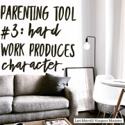 Parenting Principle #3 -Hard Work Produces Character