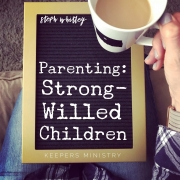Parenting: Strong-Willed Children