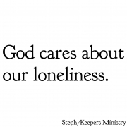 God Cares About Our Loneliness