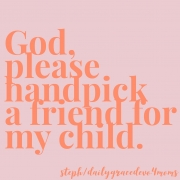 God, Please Handpick a Friend for My Child