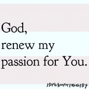 God, Renew My Passion for You