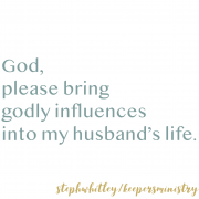 Praying for godly Influences for Your Husband