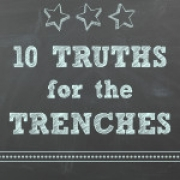 10 Truths for the Trenches